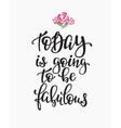 Today is Going to be Fabulous quote typography vector image vector image
