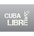 Cuba Libre sign with silhouette cocktail Retro vector image vector image