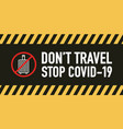 dont travel signage design concept stop covid19 19 vector image vector image