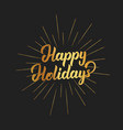 happy holidays text lettering design christmas vector image vector image