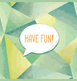 have fun lettering speech bubble funny sign party vector image