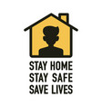 stay home safe save lives signage design vector image vector image