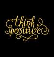 think positive glitter golden hand lettering vector image vector image