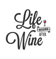 life begins after wine lettering with wine glass vector image vector image