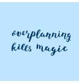 Overplanning kills magic Brush lettering vector image vector image