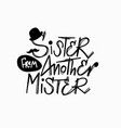 sister from another mister lettering fun quote vector image vector image