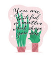 you are beautiful no matter what shape you are vector image vector image