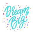 dream big lettering phrase for postcard banner vector image vector image
