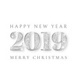 happy new year and marry christmas 2019 silver vector image vector image
