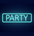 neon text party sign on dark wall vector image vector image