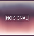blurred background no signal vector image vector image