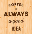 Hand written quote Coffee is always a good idea on vector image vector image