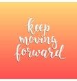 Keep moving forward Hand drawn typography poster vector image vector image