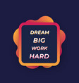 motivation quote dream big work hard vector image vector image