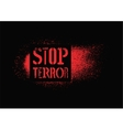Stop terror Typographic graffiti protest poster vector image