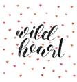 Wild heart Brush lettering vector image vector image
