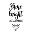 Shine bright like a diamond lettering vector image