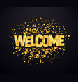 welcome golden with confetti burst isolated vector image vector image