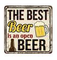 best beer is an open beer vintage rusty metal