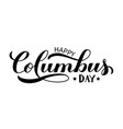 happy columbus day calligraphy hand lettering vector image vector image