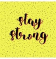 Stay strong Brush lettering vector image vector image