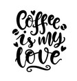 coffee is my love handwritten lettering vector image vector image