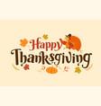 happy thanksgiving autumn typography vector image