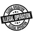 illegal operation round grunge black stamp vector image vector image