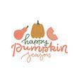 happy pumpkin spice season - lettering quote vector image