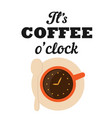 its coffee 0 clock coffee cup clock background v vector image vector image