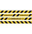 yellow warning tape inscription embargo vector image vector image