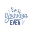 best grandma ever lettering handwritten vector image vector image