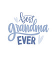 best grandma ever lettering handwritten with vector image vector image