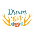 dream on slogan ethnic boho style element hipster vector image