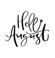 hand drawn typography lettering text hello august vector image vector image
