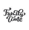 family time - hand drawn lettering isolated vector image