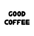 good coffee cute hand drawn doodle bubble vector image vector image