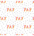 yay seamless pattern positive word vector image vector image