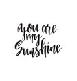 you are my sunshine inspirational quote about vector image vector image