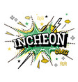incheon comic text in pop art style isolated on vector image vector image