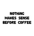 nothing makes sense before coffee cute hand drawn vector image vector image