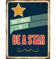 Retro metal sign be a star vector image vector image