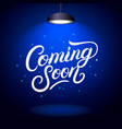 coming soon hand written lettering poster vector image vector image