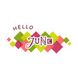 lettering of hello june with colorful squares vector image