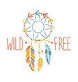 wild and free slogan ethnic boho style element vector image