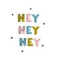 hey - fun hand drawn nursery poster vector image vector image