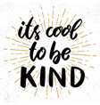 its cool to be kind lettering phrase on grunge vector image