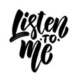 listen to me lettering phrase on light background vector image