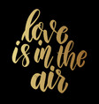 love is in air lettering phrase for postcard vector image vector image