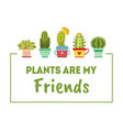 plants are my friends house plants banner vector image